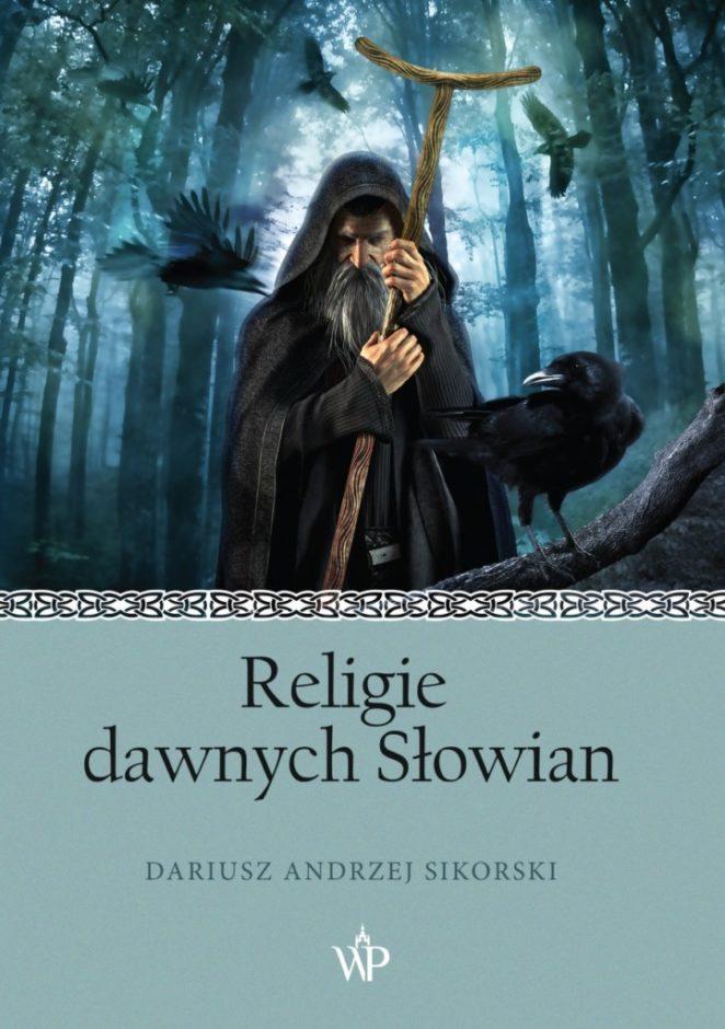"""Oczami skrajnego sceptyka. """"Religie dawnych Słowian"""" D. A. Sikorskiego [recenzja]"""